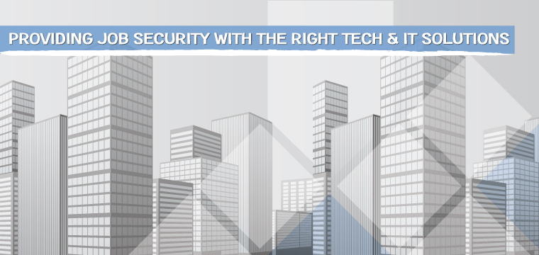 Providing Job Security with the right Tech Tools